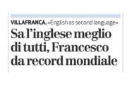 Da L'Arena - 18.01.2020: Sa l'inglese meglio di tutti, Francesco da record mondiale